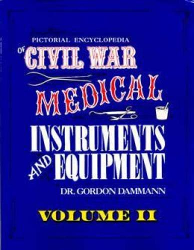 Pictorial Encyclopedia of Civil War Medical Instruments and Equipment, Vol. 2 (Civil War Equipment)