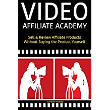 Video Affiliate Academy: Sell & Review Affiliate Products Without Buying the Product Yourself