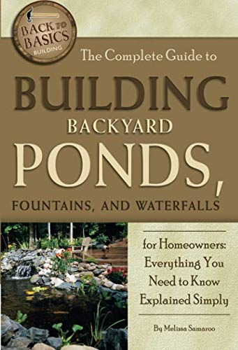 (The Complete Guide to Building Backyard Ponds, Fountains, and Waterfalls for Homeowners  Everything You Need to Know Explained Simply (Back to Basics))