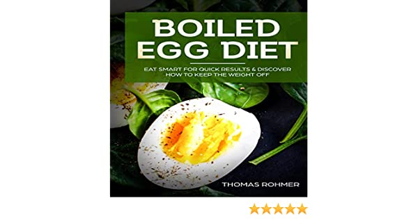 Amazon Com Boiled Egg Diet Eat Smart For Quick Results Discover