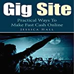 Gig Site: Practical Ways to Make Fast Cash Online | Jessica Hall