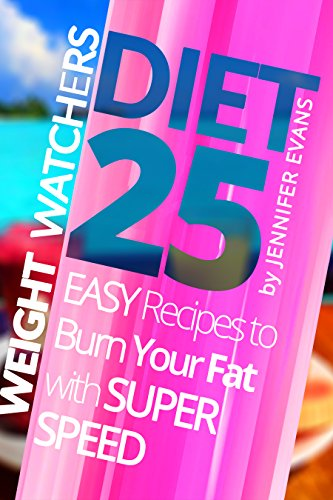 Weight Watchers Cookbook: 25 Easy Recipes to Burn Your Fat with Super Speed by Jennifer Evans