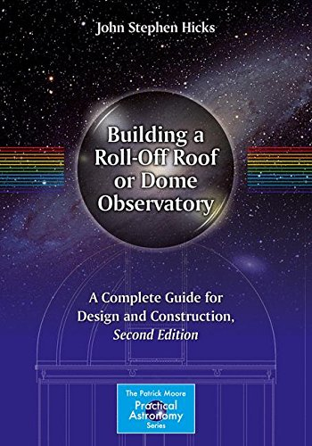 Building a Roll-Off Roof or Dome Observatory: A Complete Guide for Design and Construction (The Patrick Moore Practical Astronomy Series) (Building A Dome Home)