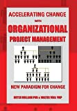 Accelerating Change with Organizational Project Management, Dutch Holland and Walter Viali PMP, 1483679470