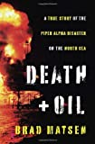 img - for Death and Oil: A True Story of the Piper Alpha Disaster on the North Sea book / textbook / text book
