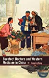 Barefoot Doctors and Western Medicine in China, Fang, Xiaoping, 1580464335