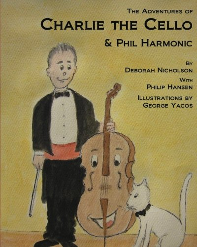 The Adventures of Charlie the Cello: & Phil Harmonic