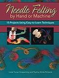 Needle Felting by Hand or Machine, Linda Turner Griepentrog and Pauline Wilde Richards, 0896894851
