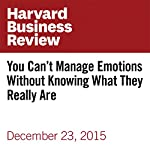 You Can't Manage Emotions Without Knowing What They Really Are | Art Markman
