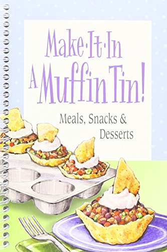 - Make-It-In a Muffin Tin!: Meals, Snacks & Desserts