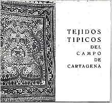TEJIDOS TIPICOS DEL CAMPO DE CARTAGENA. MUSEO ARQUEOLOGICO MUNICIPAL