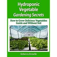 Hydroponic Vegetable Gardening Secrets