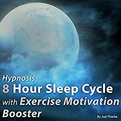 Hypnosis 8 Hour Sleep Cycle with Exercise Motivation Booster