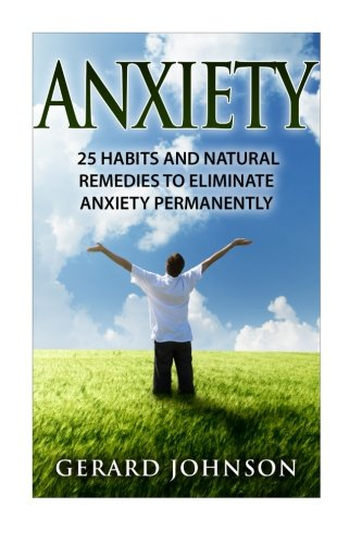 Anxiety: 25 Habits And Natural Remedies To Overcome  Anxiety Permanently (overcome anxiety, anxiety self help, anxiety w