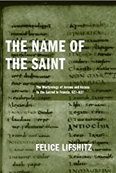 The Name of the Saint: The Martyrology of Jerome and Access to the Sacred in Francia, 627-827 (ND Publications Medieval Studies) by Felice Lifshitz (2005-11-23)