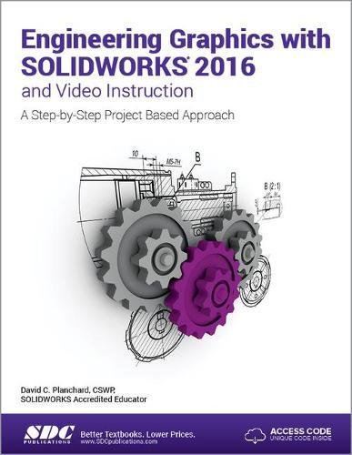 Engineering Graphics with SOLIDWORKS 2016 and Video Instruction by SDC Publications