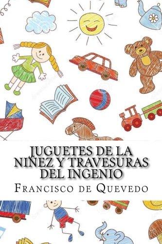 Juguetes de la niñez y travesuras del ingenio (Spanish Edition) [Francisco de Quevedo] (Tapa Blanda)