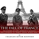 The Fall of France: The History of Nazi Germany's Invasion and Conquest of France During World War II Audiobook by  Charles River Editors Narrated by Christian Carvajal