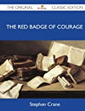 The Red Badge of Courage - the Original Classic Edition, Stephen Crane, 1486146473