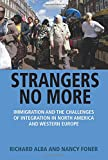 Strangers No More: Immigration and the Challenges of Integration in North America and Western Europe