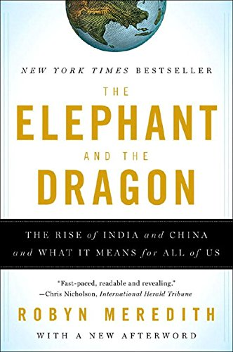 The Elephant and the Dragon: The Rise of India and China and What It Means for All of Us [Robyn Meredith] (Tapa Blanda)