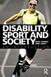 Disability, Sport and Society : An Introduction, Thomas, Nigel and Smith, Andy, 0415378184