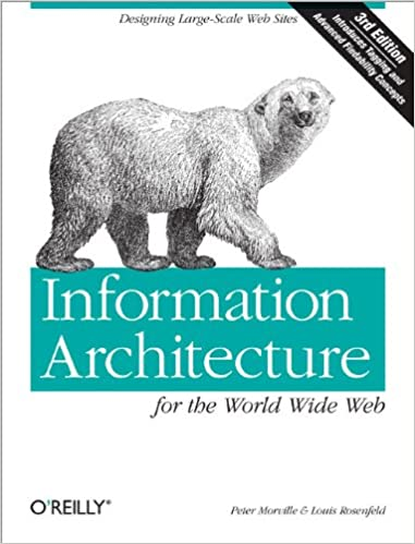 Amazon Com Information Architecture For The World Wide Web Designing Large Scale Web Sites Ebook Morville Peter Louis Rosenfeld Kindle Store