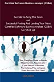 Certified Software Business Analyst Secrets to Acing the Exam and Successful Finding and Landing Your Next Certified Software Business Analyst, Lisa Reid, 1486161308