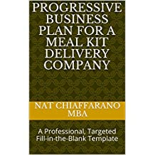 Progressive Business Plan for a Meal Kit Delivery Company: A Professional, Targeted Fill-in-the-Blank Template