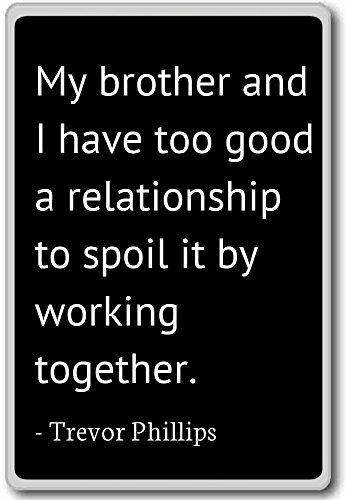 My brother and I have too good a relationsh... - Trevor Phillips quotes fridge magnet, Black