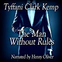 The Man Without Rules Audiobook by Tyffani Clark Kemp Narrated by Henry Oliver