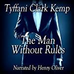 The Man Without Rules | Tyffani Clark Kemp