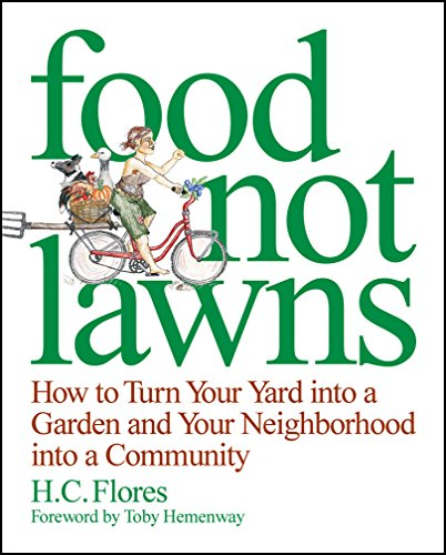 Food Not Lawns: How to Turn Your Yard into a Garden and Your Neighborhood into a Community (Tomatoes Depot Home Patio)