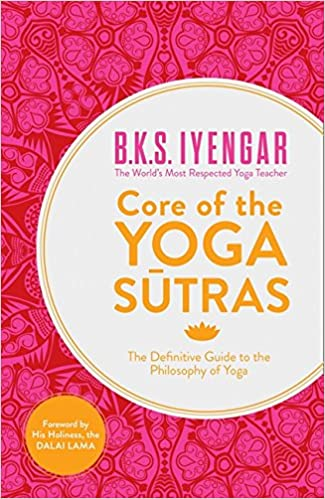 Core of the Yoga Sutras: The Definitive Guide to the ...