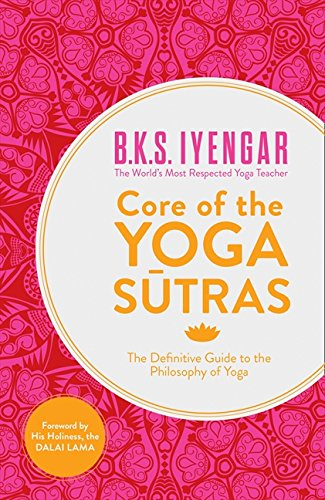 Core Of The Yoga Sutras The Definitive Guide To The Philosophy Of Yoga Iyengar B K S 8601404981852 Amazon Com Books