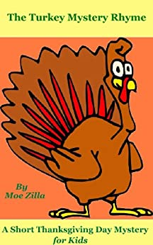 The Turkey Mystery Rhyme (A Short Thanksgiving Mystery for Kids) by [Zilla, Moe]