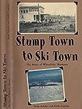 Stump Town to Ski Town: The Story of Whitefish, Montana