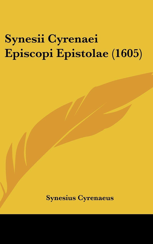 Read Online Synesii Cyrenaei Episcopi Epistolae (1605) (Latin Edition) PDF
