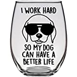 I Work Hard So My Dog Can Have a Better Life Wine Glass