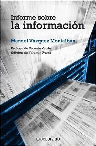 Informe sobre la información (ENSAYO-CRÓNICA): Amazon.es: VAZQUEZ MONTALBAN,MANUEL, Verdu, Vicente, Roma, Valentin, Montalban, Manuel Vazquez: Libros