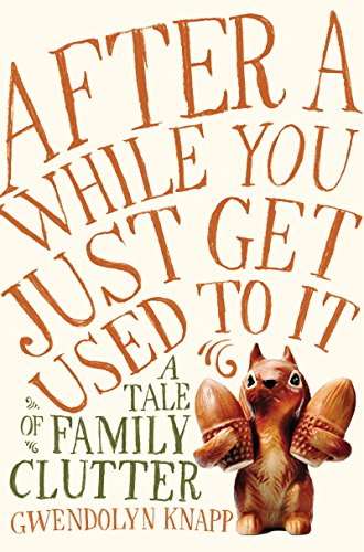 After a While You Just Get Used to It: A Tale of Family Clutter