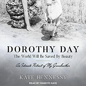 Dorothy Day: The World Will Be Saved by Beauty Audiobook