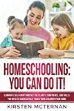 Homeschooling: You CAN Do It!: Eliminate self-doubt and get the clarity, confidence, and skills you need to successfully teach your children from home