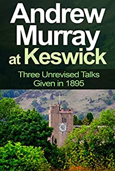 Andrew Murray at Keswick: Three Unrevised Talks Given in 1895 by [Murray, Andrew]