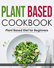 Plant Based Cookbook: Plant Based Diet for Beginners: Quick and Easy Vegan Cookbook for Beginners: Simple Vegetarian Cookbook for Everyone (Plant-Based Diet and Vegetarian Cookbooks 2)