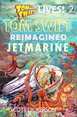 Tom Swift Lives! Jetmarine: the super pirates of the deepest seas! (Tom Swift reimagined! Book 2) (Tom Swift Kindle Books)