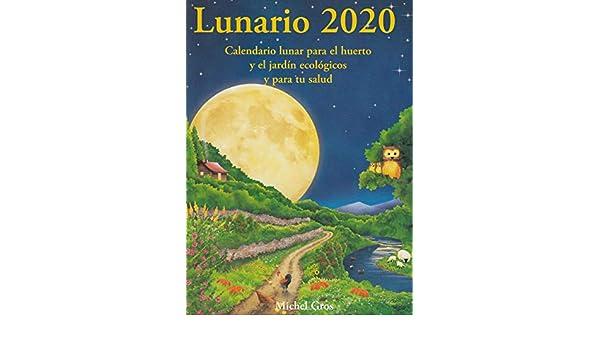 LUNARIO 2020. CALENDARIO LUNAR PARA HUERTO Y JARDIN ECOLOGI ...