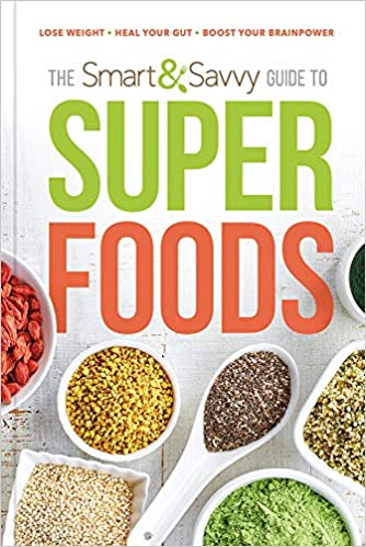 Superfoods List 2020.The Smart And Savvy Guide To Superfoods Lose Weight Heal