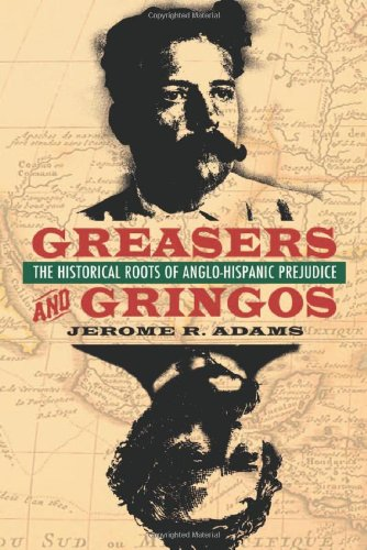 Greasers and Gringos: The Historical Roots of Anglo-Hispanic Prejudice -