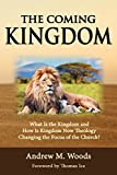 The Coming Kingdom: What Is the Kingdom and How Is Kingdom Now Theology Changing the Focus of the Church? offers